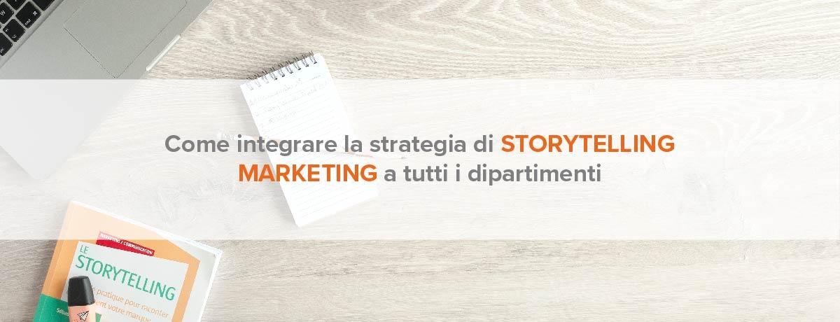 Come integrare la strategia di storytelling marketing ai dipartimenti