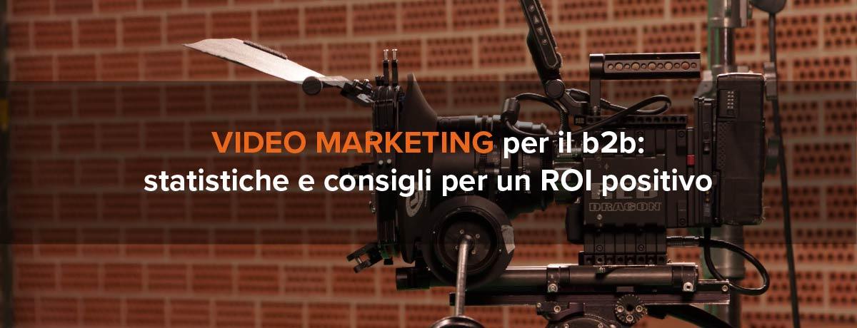 Video marketing b2b: statistiche e consigli per un ROI positivo