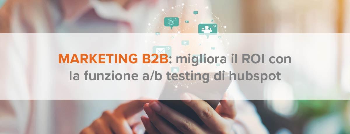 Marketing b2b: migliora il ROI con la funzione a/b testing di HubSpot