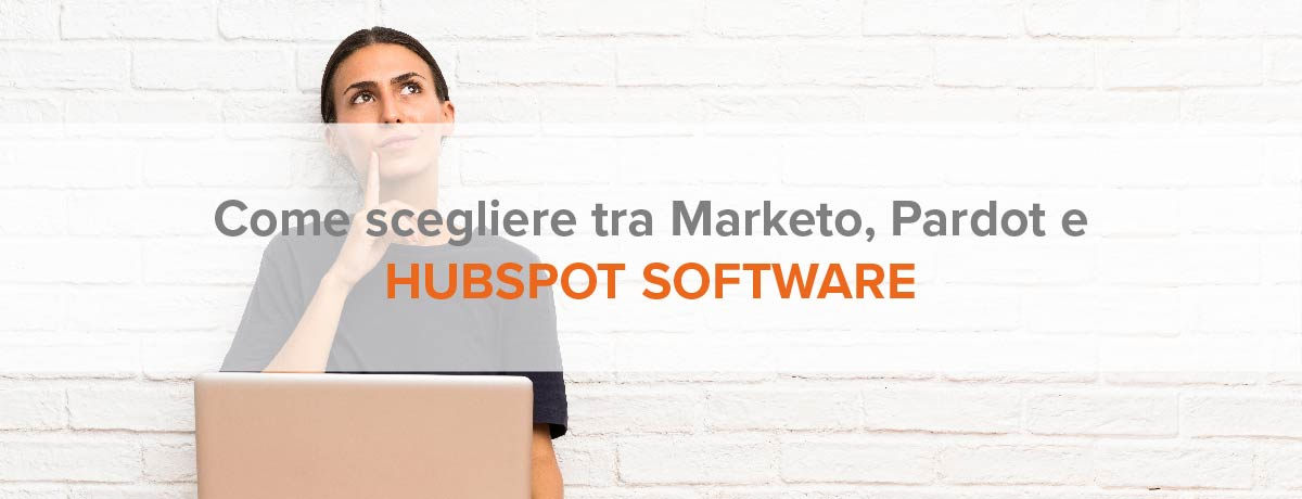 Come scegliere tra Marketo, Pardot e HubSpot software