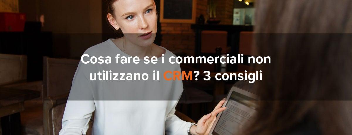Cosa fare se i commerciali non utilizzano il CRM? 3 consigli