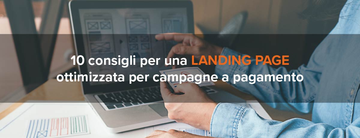 10 consigli per una landing page ottimizzata per campagne a pagamento