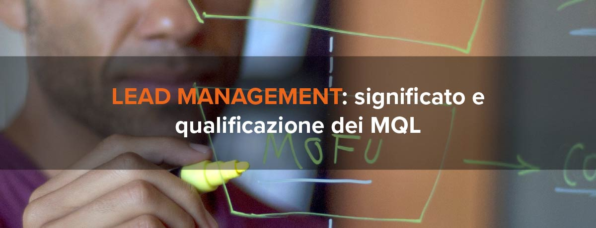 Lead management: significato e qualificazione dei MQL