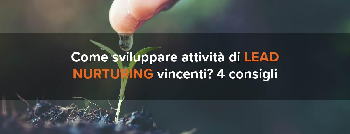 Come sviluppare attività di lead nurturing vincenti? 4 consigli