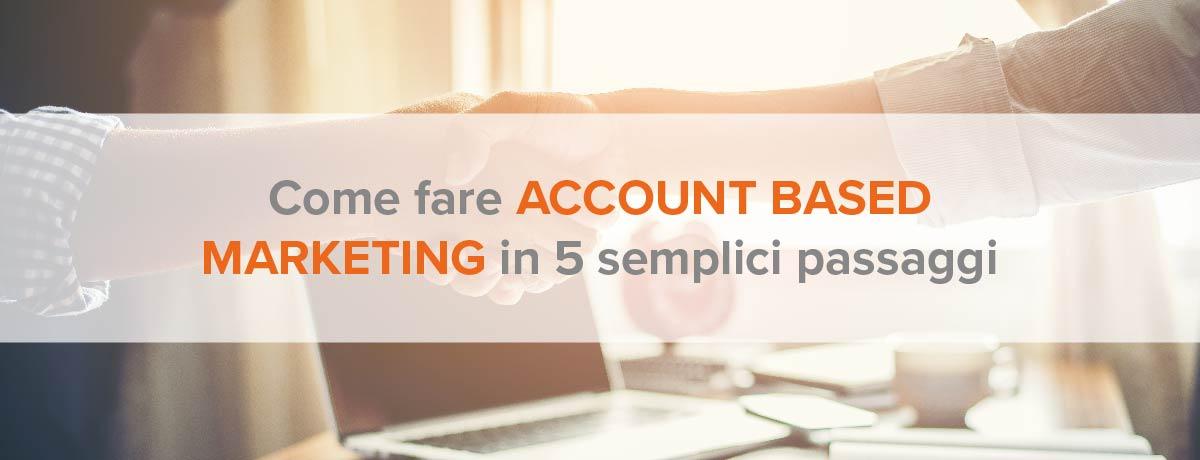 Come fare account based marketing in 5 semplici passaggi