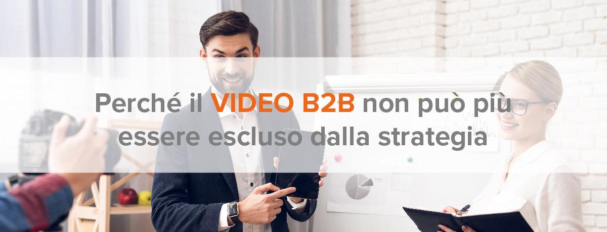 Perché il video b2b non può più essere escluso dalla strategia