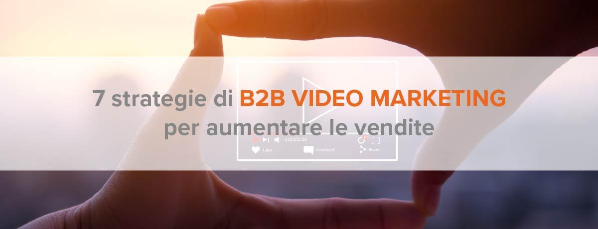 7 strategie di b2b video marketing per aumentare le vendite