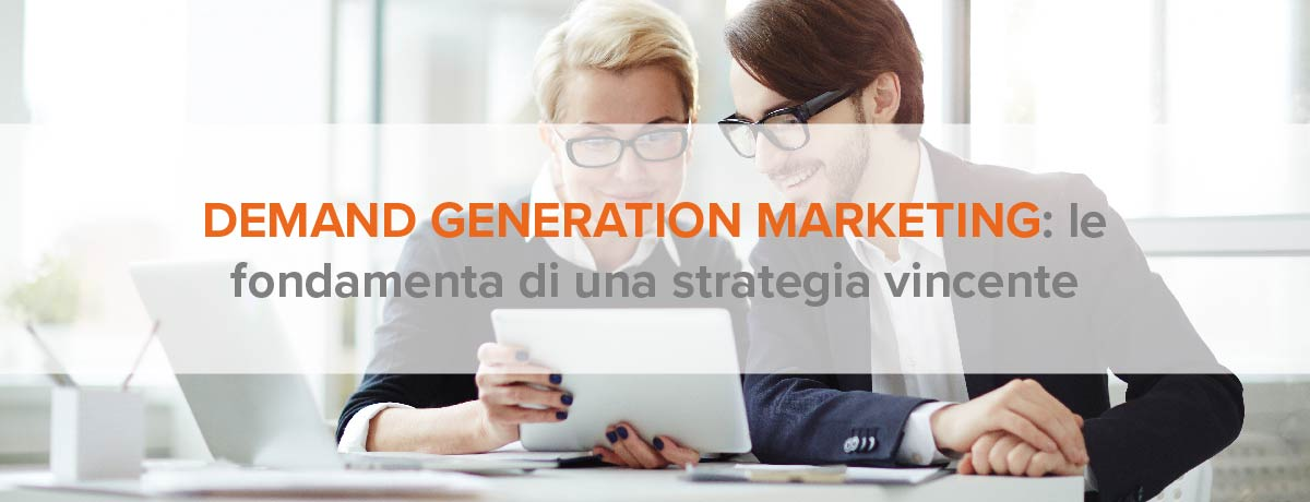 Demand generation marketing: le fondamenta di una strategia vincente