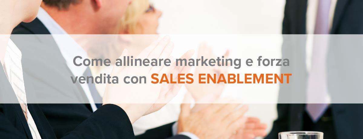 Come allineare marketing e forza vendita con sales enablement