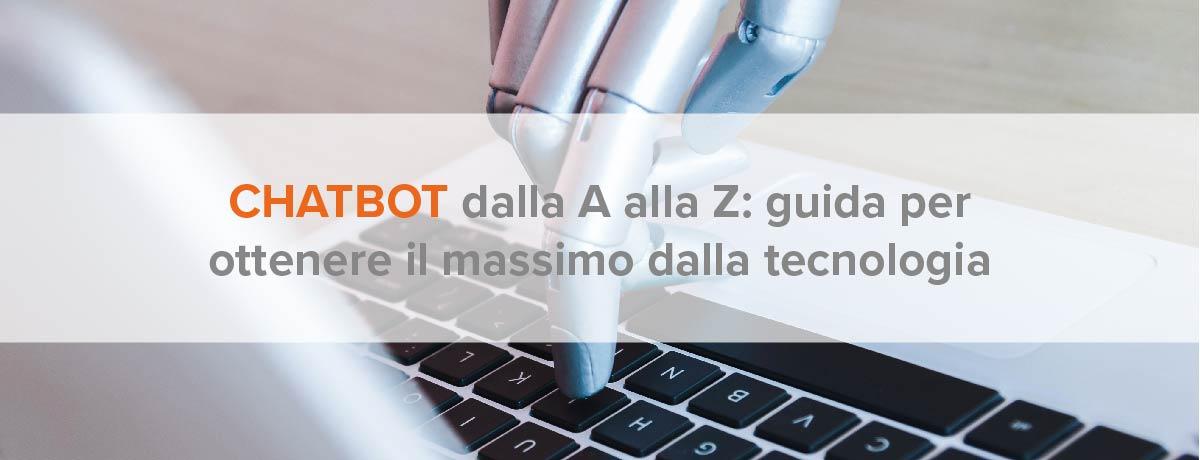 Chatbot dalla A alla Z: guida per ottenere il massimo dalla tecnologia