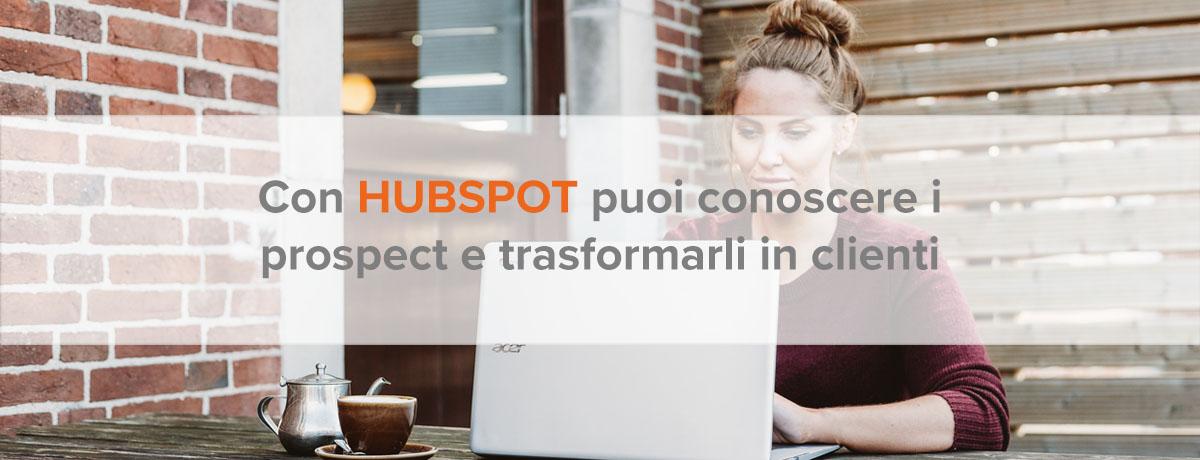 Con HubSpot puoi conoscere meglio i prospect e trasformarli in clienti