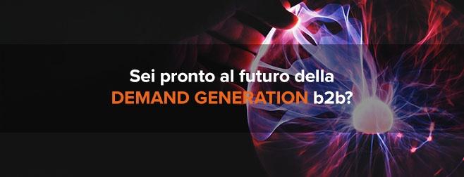 Sei pronto al futuro della demand generation b2b?