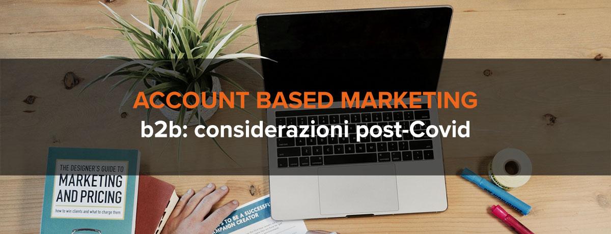 Account based marketing b2b: nuove considerazioni post-pandemia