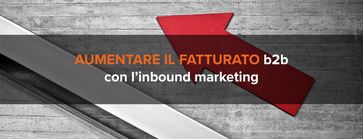 Aumentare il fatturato di un'azienda b2b con l'inbound marketing