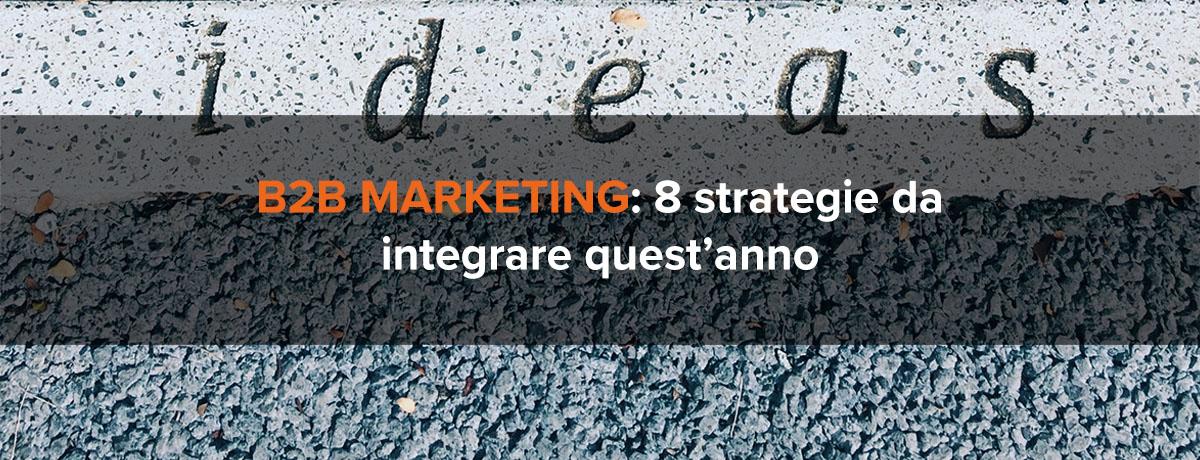 B2B marketing: 8 strategie indispensabili da integrare quest'anno