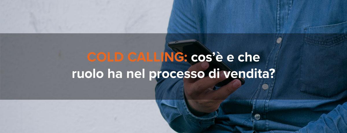 Cold calling: cosa è? Che ruolo ha nel processo di vendita oggi?