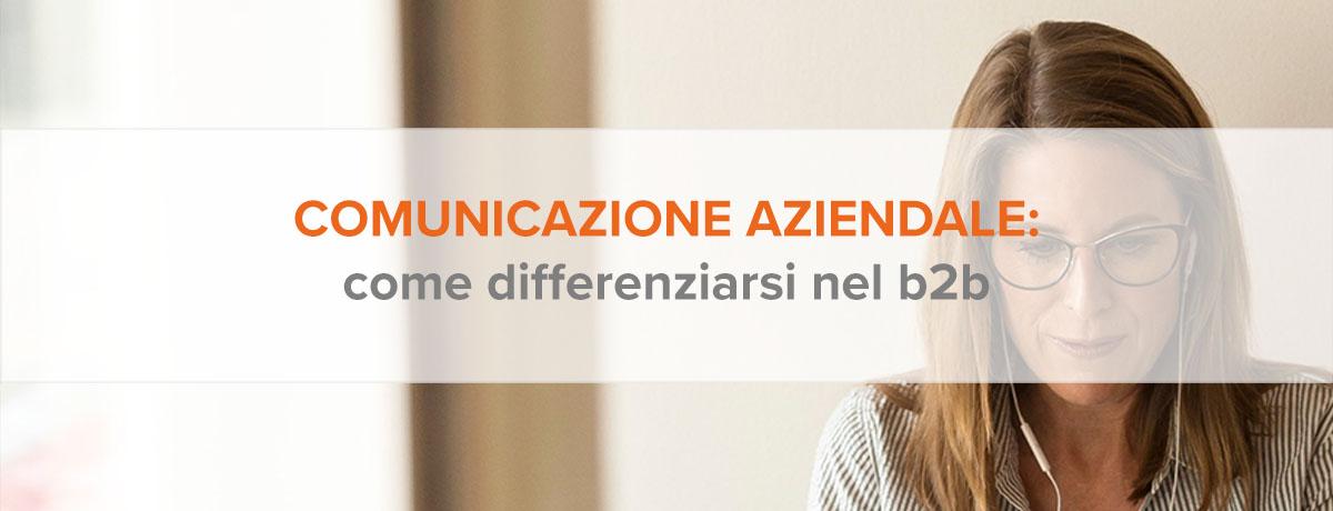 Comunicazione aziendale b2b: come differenziarsi dalla concorrenza