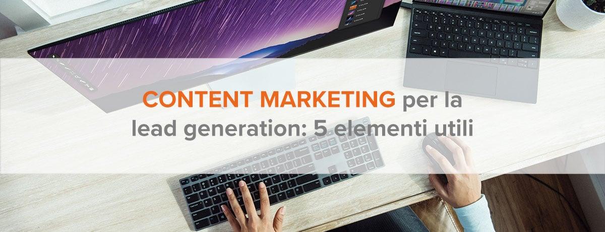 Content marketing per la lead generation: 5 elementi indispensabili