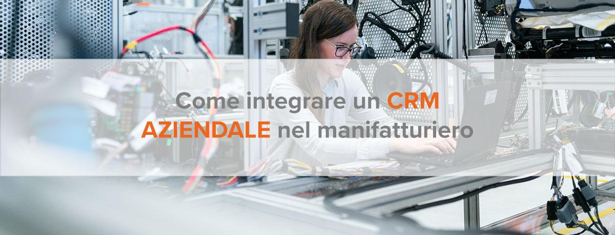 Come integrare un CRM aziendale nel settore manifatturiero