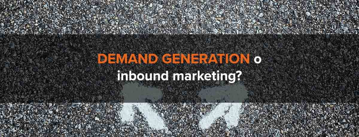 Demand generation o inbound marketing: quale strategia scegliere?