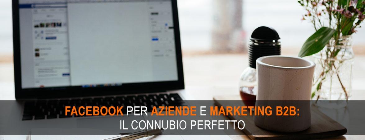 Facebook per aziende e marketing B2B: il connubio perfetto
