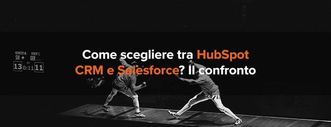 Come scegliere tra HubSpot CRM e Salesforce? Il confronto