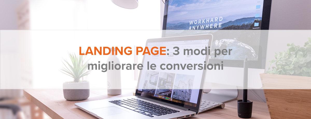 3 modi efficaci per migliorare le conversioni delle landing page