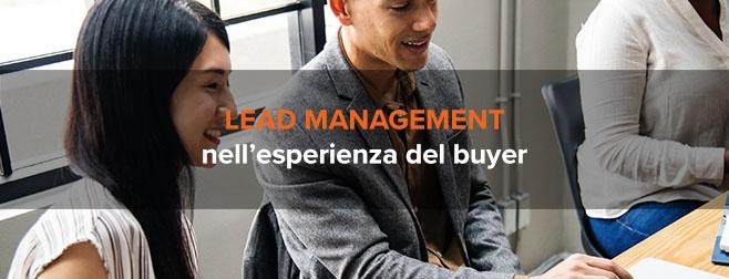 Il ruolo decisivo del lead management nell'esperienza dei buyer