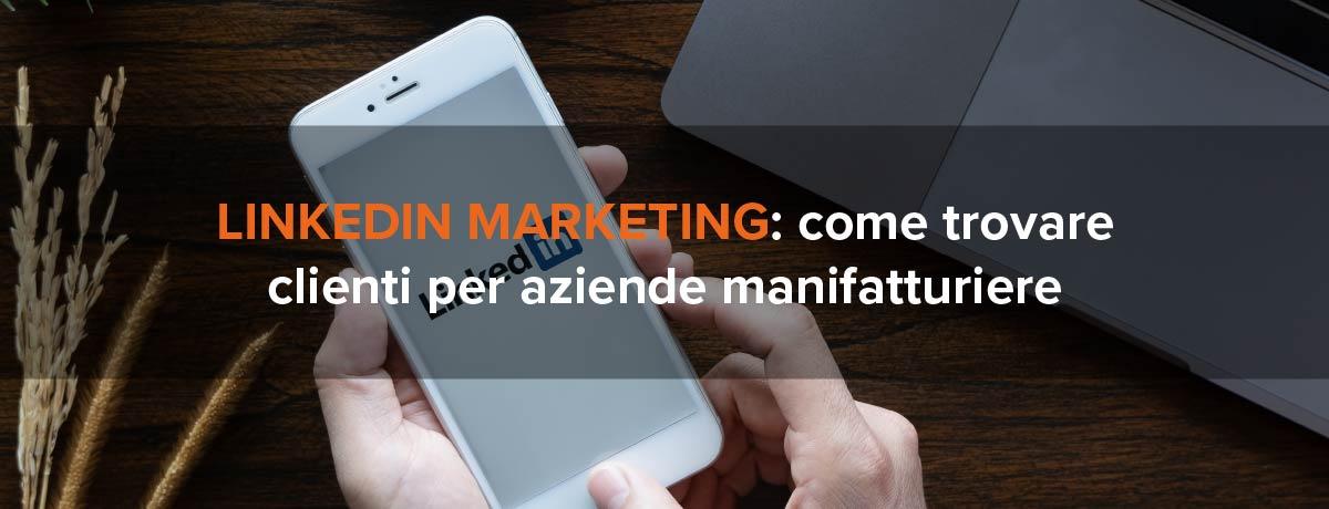 LinkedIn marketing: come trovare clienti per aziende manifatturiere