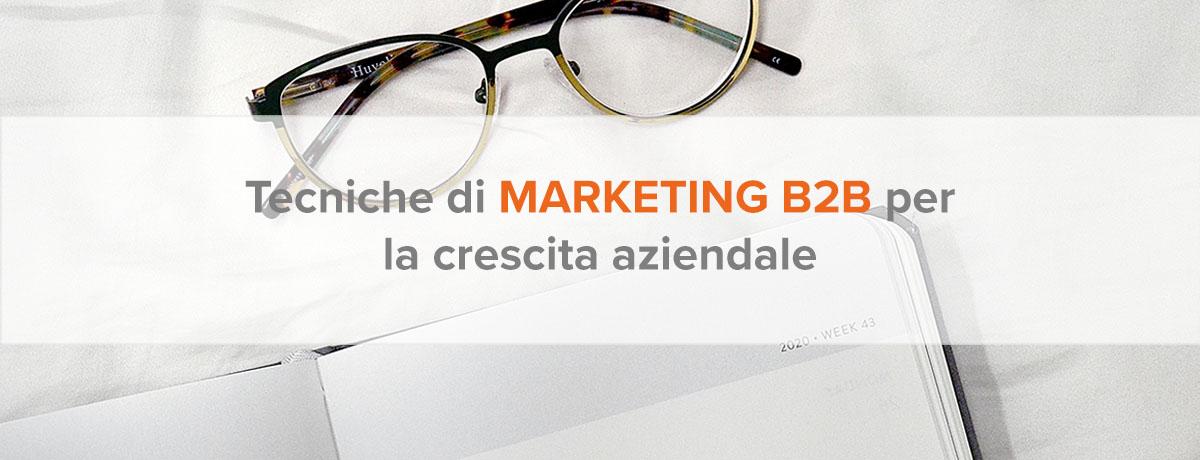 Le tecniche di marketing b2b essenziali per la crescita aziendale