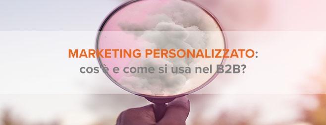 Cos'è il marketing personalizzato e perché è importante nel B2B