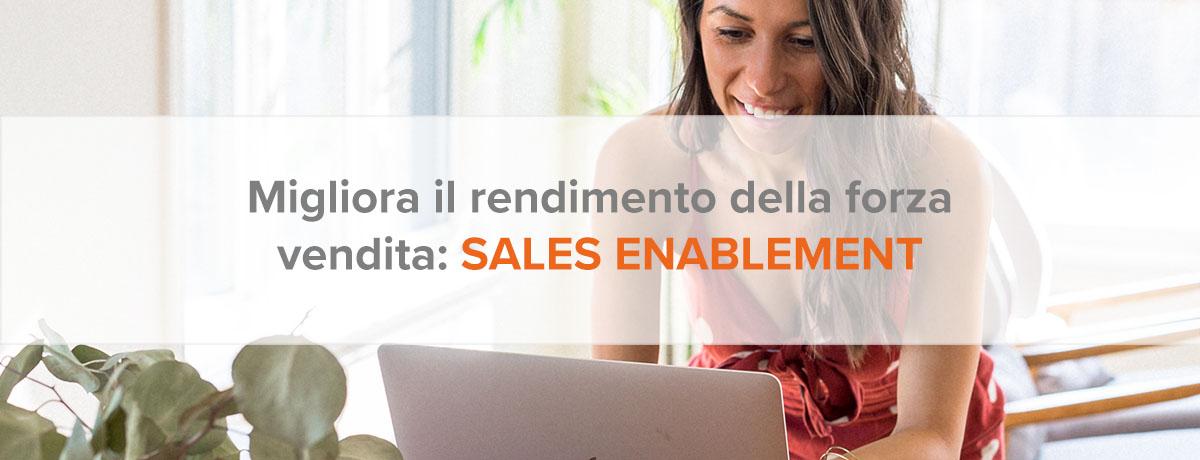 Migliora il rendimento della forza vendita con il sales enablement