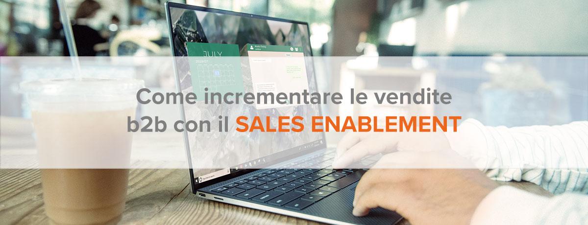 Come incrementare le vendite b2b con il sales enablement
