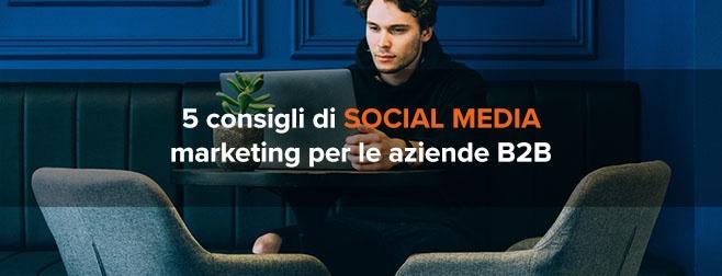 5 consigli di social media marketing per le aziende B2B