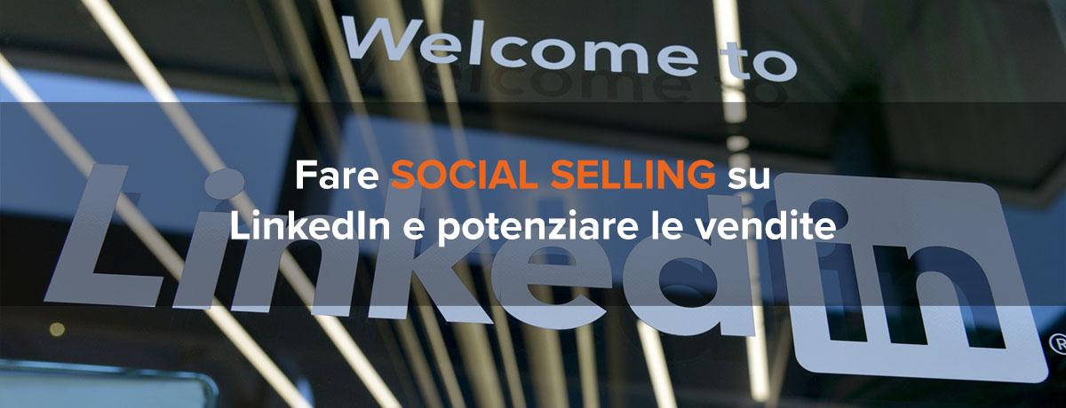 Fare social selling su LinkedIn per potenziare le vendite b2b