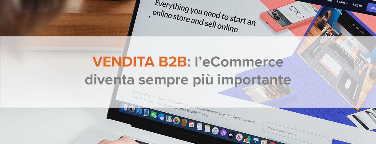 Vendita b2b: perché l'eCommerce diventa sempre più importante