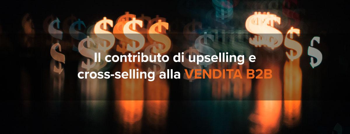 Il contributo di upselling e cross-selling alla vendita b2b