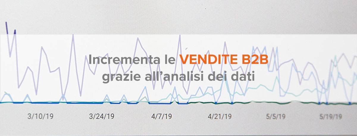 Incrementa le vendite b2b grazie all'analisi dei dati