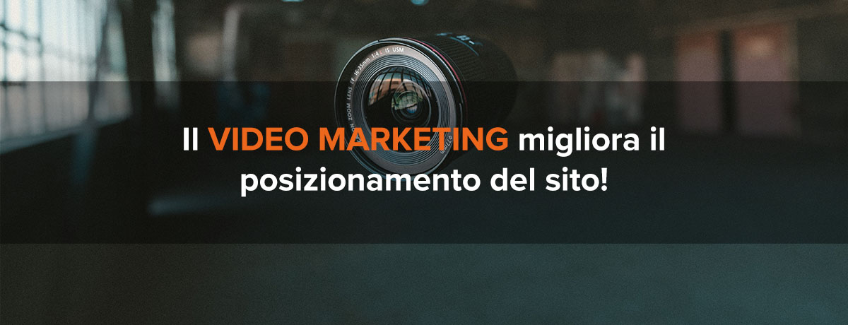 Il video marketing migliora il posizionamento del sito? Scopri come!