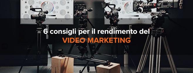 Migliorare il rendimento del video marketing con 6 consigli pratici