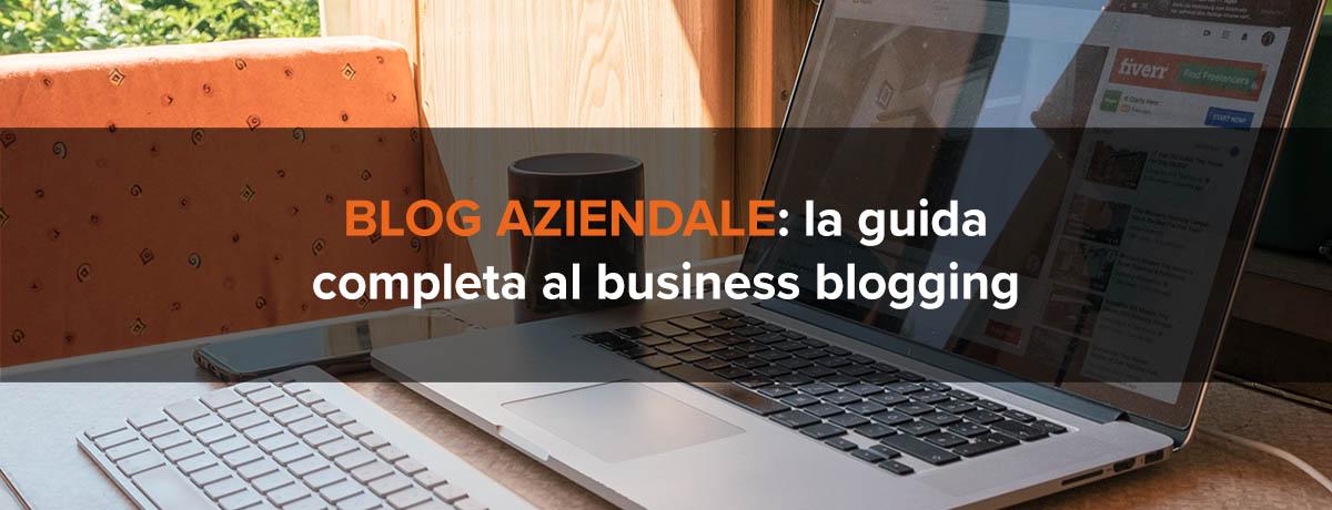 Blog aziendale: la guida completa al business blogging