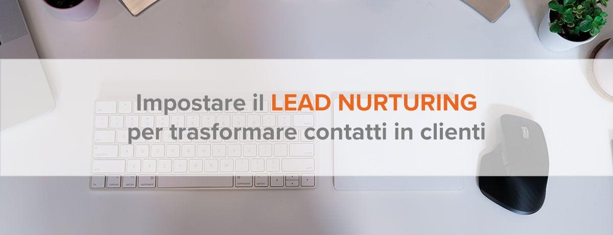Impostare il lead nurturing per trasformare i contatti in clienti