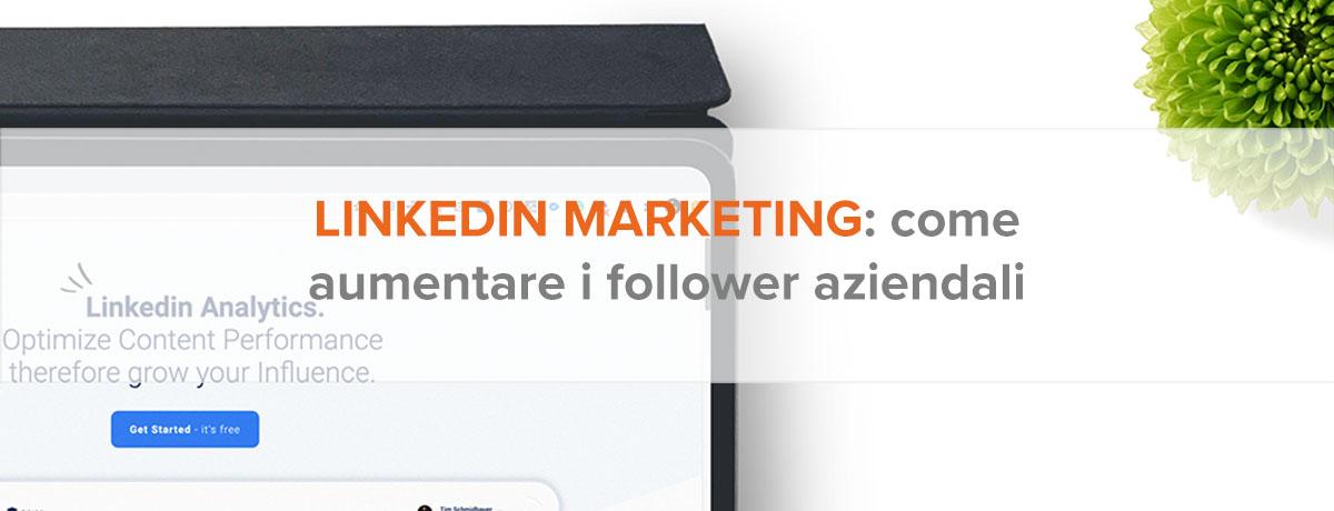 Linkedin marketing: come aumentare i follower della pagina aziendale