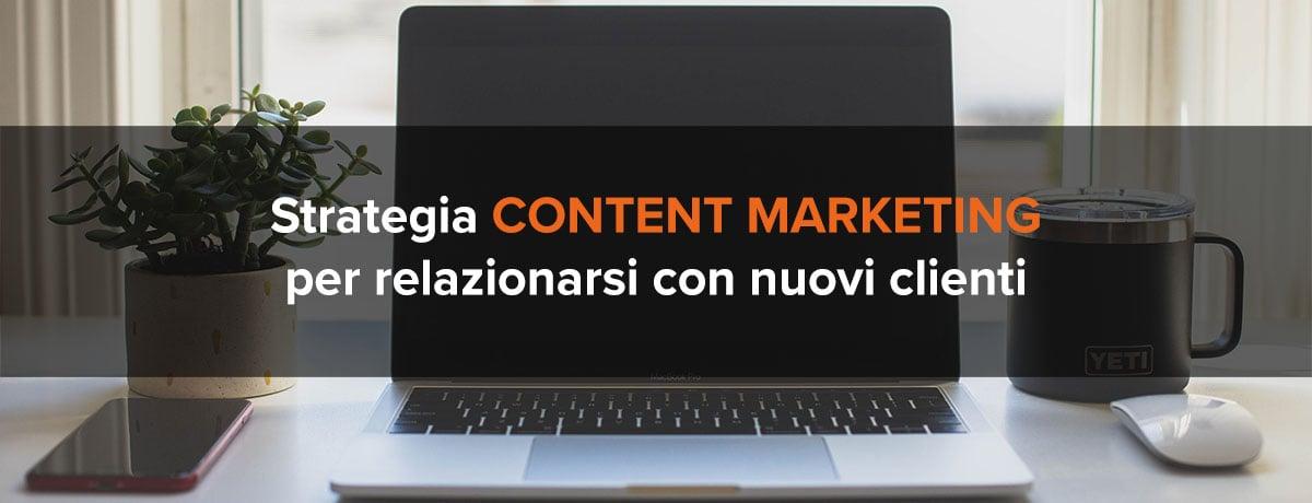 La strategia content marketing per relazionarsi con nuovi clienti